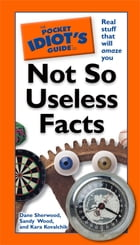 The Pocket Idiot's Guide to Not So Useless Facts by Dana Sherwood