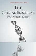 The Crystal Bloodline: Paradigm Shift by Sarah Barry Williams