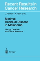 Minimal Residual Disease in Melanoma: Biology, Detection and Clinical Relevance by U. Reinhold
