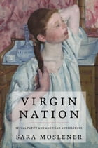 Virgin Nation: Sexual Purity and American Adolescence