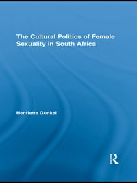 The Cultural Politics of Female Sexuality in South Africa