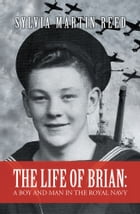 The Life of Brian: A Boy and Man in the Royal Navy