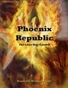 Phoenix Republic: The Lone Star Gambit by Danielle Wedgeworth