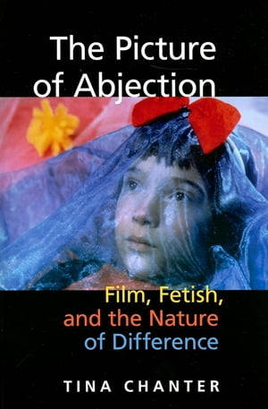 The Picture of Abjection Film,  Fetish,  and the Nature of Difference