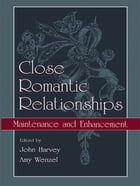 Close Romantic Relationships: Maintenance and Enhancement