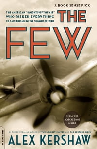 """The Few: The American """"""""Knights of the Air"""""""" Who Risked Everything to Save Britain in the Summer of…"""