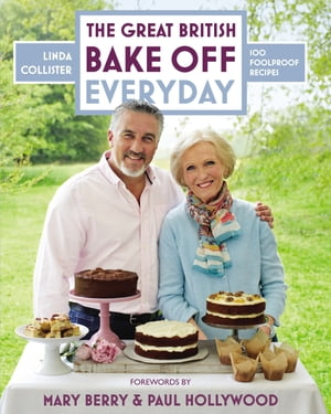Great British Bake Off: Everyday Over 100 Foolproof Bakes