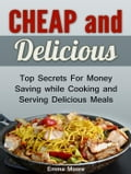Cheap and Delicious: Top Secrets For Money Saving while Cooking and Serving Delicious Meals f6c3e90f-4e3c-4199-a955-1ecc63dae974