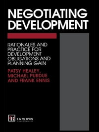 Negotiating Development: Rationales and practice for development obligationsand planning gain