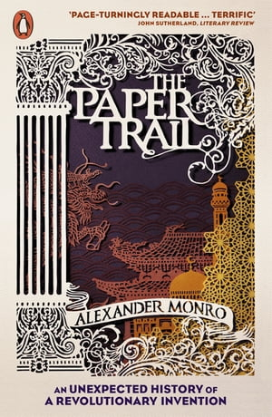 The Paper Trail An Unexpected History of a Revolutionary Invention