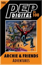 Pep Digital Vol. 100: Archie & Friends Adventures by Archie Superstars