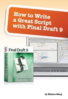 How to Write a Great Script with Final Draft 9 by Wallace Wang