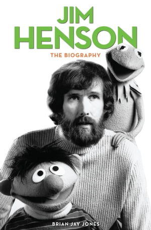 Jim Henson The Biography