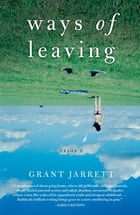 Ways of Leaving: A Novel by Grant Jarrett
