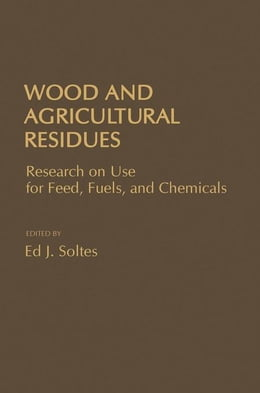 Book Wood a Agricultural Residues: Research on Use For Feed, Fuels, and Chemicals by Soles, Ed