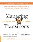 Managing Transitions, 25th anniversary edition: Making the Most of Change by William Bridges