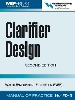 Book Clarifier Design: WEF Manual of Practice No. FD-8 by Water Environment Federation