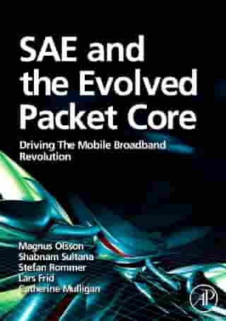 SAE and the Evolved Packet Core: Driving the Mobile Broadband Revolution by Lars Frid