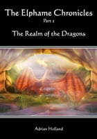The Elphame Chronicles: Part 2 The Realm of the Dragons by Adrian Holland