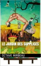 Le Jardin des supplices by Octave Mirbeau