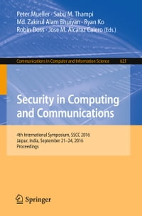 Security in Computing and Communications: 4th International Symposium, SSCC 2016, Jaipur, India…