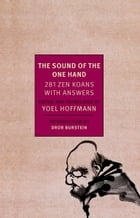 The Sound of the One Hand: 281 Zen Koans with Answers by Yoel Hoffman