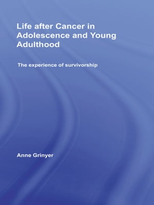 Life After Cancer in Adolescence and Young Adulthood The Experience of Survivorship