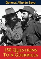 150 Questions To A Guerrilla by General Alberto Bayo