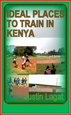 Ideal Places to Train in Kenya: Why athletes choose Kenya as their training destination by JUSTIN LAGAT