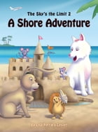 The Sky's the Limit 2 - A Shore Adventure by Lisa Ferrara-Lester