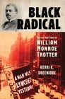 Black Radical: The Life and Times of William Monroe Trotter Cover Image