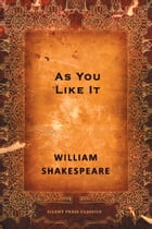 As You Like It: A Comedy by William Shakespeare