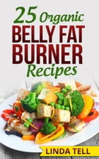 25 Organic Belly Fat Burner Recipes by Linda Tell