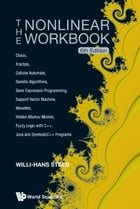 The Nonlinear Workbook: Chaos, Fractals, Cellular Automata, Genetic Algorithms, Gene Expression Programming, Support Vector  by Willi-Hans Steeb