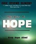 The Voice of Hope: Keep Hope Alive ! by Eric Otieno Olweny