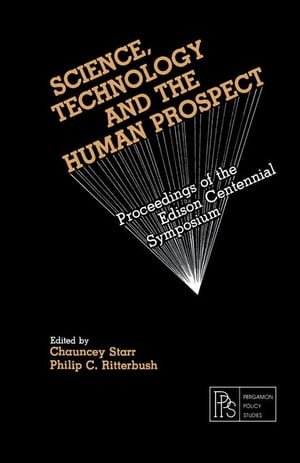 Science,  Technology and the Human Prospect: Proceedings of the Edison Centennial Symposium