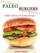 Paleo Burgers: Quick and Easy Everyday Recipes: Burgers for Every Occasion, Season and Taste! by Dana Cruze