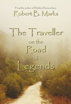 The Traveller on the Road of Legends by Robert B. Marks