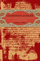 Guardians of Islam: Religious Authority and Muslim Communities of Late Medieval Spain by Kathryn A. Miller