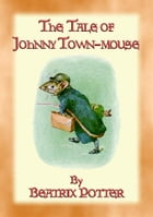 THE TALE OF JOHNNY TOWN-MOUSE - book 21 in the Tales of Peter Rabbit: The Tales of Peter Rabbit Book 21 by Written and Illustrated By Beatrix Potter