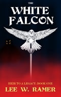 The White Falcon: Heir to a Legacy: Book One eec0f53f-b71a-4def-92bb-1fa33f176701