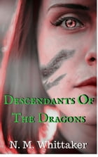 Descendants Of The Dragons by N. M. Whittaker