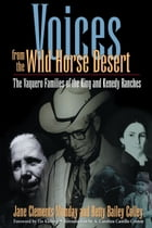 Voices from the Wild Horse Desert: The Vaquero Families of the King and Kenedy Ranches