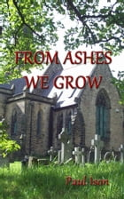 From Ashes We Grow by Paul Ison