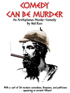 Comedy Can Be Murder: An Aristophanes Murder-Comedy by Neil Ross