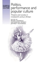 """""""Politics, performance and popular culture"""": Theatre and society in nineteenth-century Britain"""
