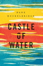 Castle of Water: A Novel