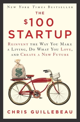 Book The $100 Startup: Reinvent the Way You Make a Living, Do What You Love, and Create a New Future by Chris Guillebeau