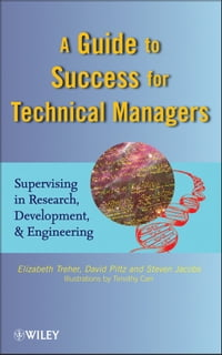 A Guide to Success for Technical Managers: Supervising in Research, Development, and Engineering