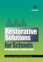 Restorative Solutions for Schools by Jude moxon, Catherine Skudder and Jim Peters